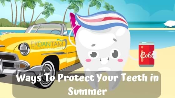 Ways To Protect Your Teeth in Summer
