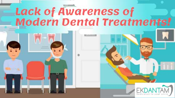 Lack of Awareness of Modern Dental Treatments