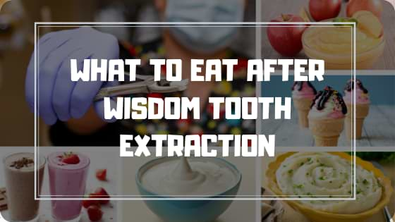 WHAT TO EAT AFTER WISDOM TOOTH EXTRACTION