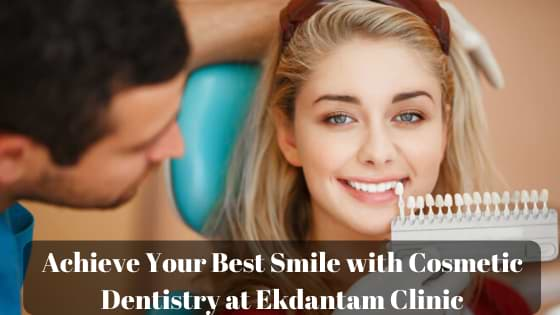 Achieve Your Best Smile with Cosmetic Dentistry at Ekdantam Clinic